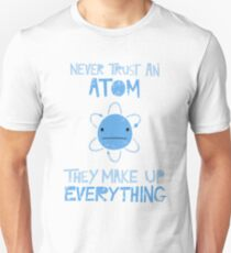 Excuse Me While I Science: Never Trust An Atom, They Make Up Everything Slim Fit T-Shirt