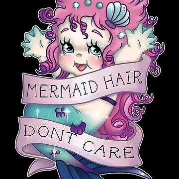 Mermaid Hair Don't Care by CherryMartini