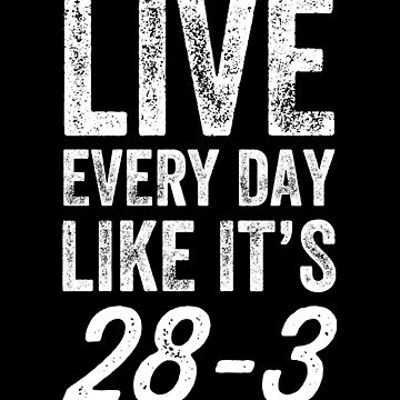 Live every day like it's 28-3 - football tee - football lover by alexmichel