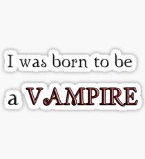 I was born to be a Vampire - Twilight Saga - Breaking Dawn Part 2 Sticker