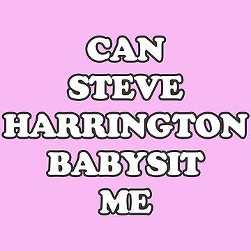 Can Steve Harrington babysit me? by contafacil