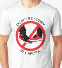 Don't be sorry. Be careful Unisex T-Shirt
