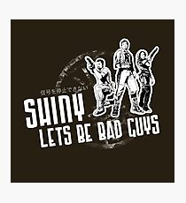 Shiny, Lets Be Bad Guys Photographic Print