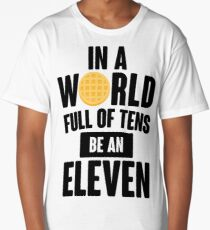 Be A Eleven Long T-Shirt