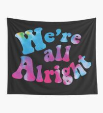 We're all Alright Wall Tapestry