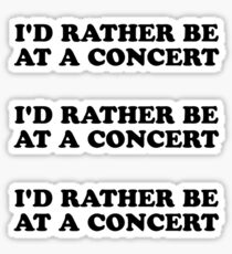 Id rather be at a concert Sticker