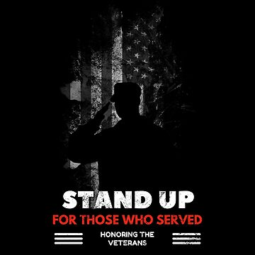 Stand Up For Those Who Served Veteran Day Tee by pavelrmata