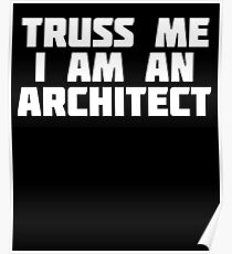 Truss Me I'm An Architect | Funny Architecture T-Shirt Poster
