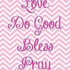Love Do Good Bless Pray Inspirational Bible Verse by beingmrsmccann