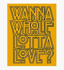 Wanna Whole Lotta Love Photographic Print