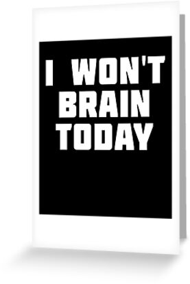 I Won't Brain Today | Funny Stupid T-Shirt by wordsonthou
