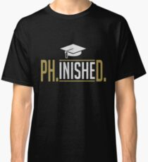 Phinished PhD Graduate Student Funny  Classic T-Shirt