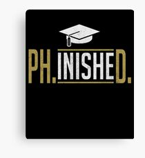 Phinished PhD Graduate Student Funny  Canvas Print