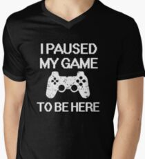 I paused my game to be here funny gamer saying shirt Men's V-Neck T-Shirt