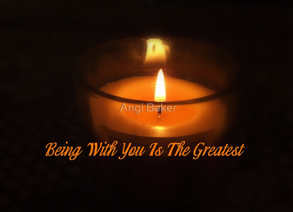 Being With You Is The Greatest by Angi Baker