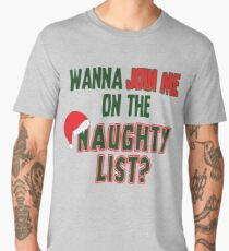 Wanna Join Me On The Naughty List Men's Premium T-Shirt