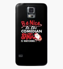 Be Nice To Comedian Santa Is Watching Case/Skin for Samsung Galaxy