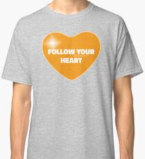 Follow Your Heart (Orange) Classic T-Shirt