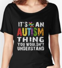 Autism Shirt - It's an Autism thing you wouldn't understand. Women's Relaxed Fit T-Shirt