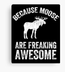 Because Moose are freaking awesome Canvas Print