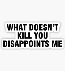 What doesn't kill you disappoints me Sticker