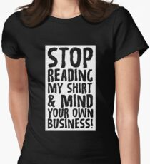 Stop Reading My Shirt & Mind Your Own Business Women's Fitted T-Shirt