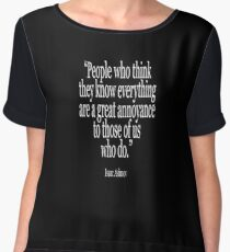 Isaac, Asimov, People who think they know everything are a great annoyance to those of us who do Chiffon Top