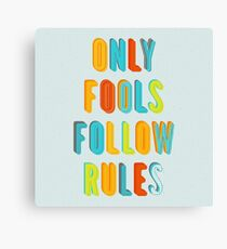 Only Fools Follow Rules Canvas Print