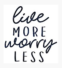 live more worry less Photographic Print