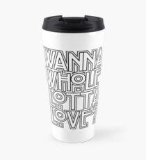 Wanna Whole Lotta Love Travel Mug