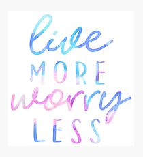 live more worry less 2 Photographic Print