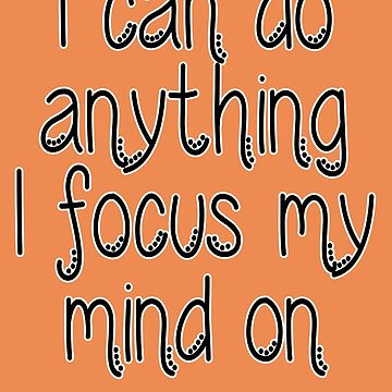 I can do anything I focus my mind on by e-dream