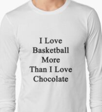 I Love Basketball More Than I Love Chocolate  Long Sleeve T-Shirt