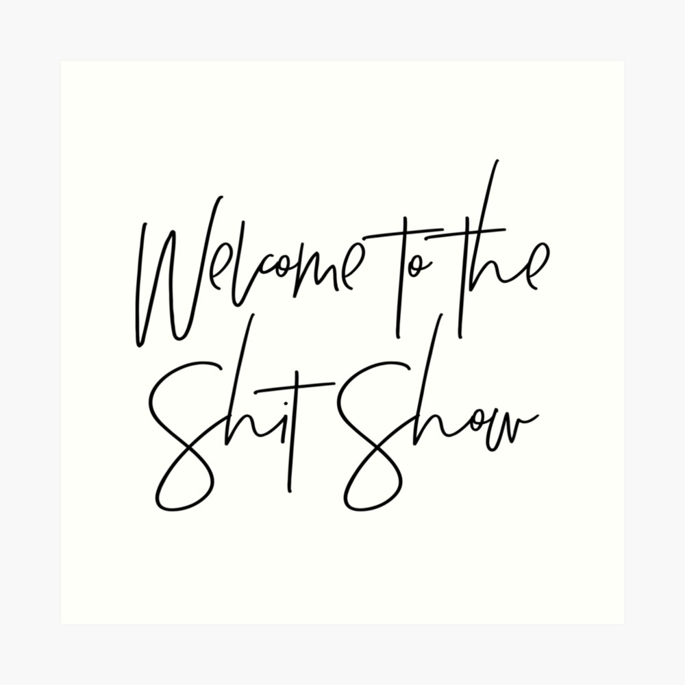 Welcome to the Shit Show Art Print