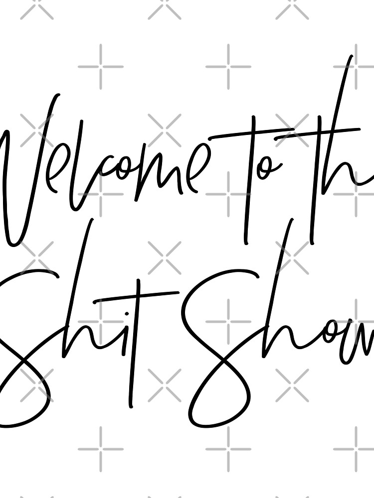 Welcome to the Shit Show by MadEDesigns