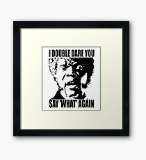 I Dare You Say WHAT Again Framed Print
