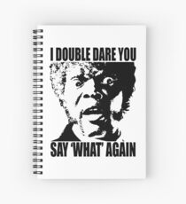 I Dare You Say WHAT Again Spiral Notebook