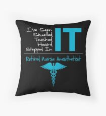 Retired Nurse Anesthetist Gifts I've Seen It Smelled It Touched It Heard It Stepped In It Throw Pillow