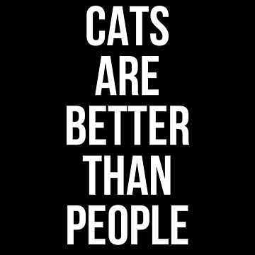 Cats are better than people by Mkirkdesign