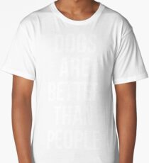 Dogs are better than people Long T-Shirt