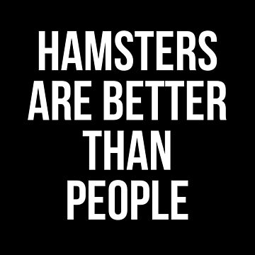 Hamsters are better than people by Mkirkdesign