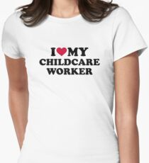 I love my childcare worker Womens Fitted T-Shirt
