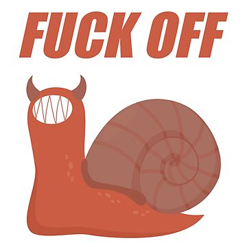 Fuck Off Snail by extremistshop