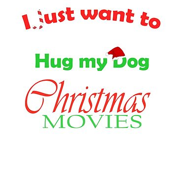 I just want to Bake Stuff, Hug my Dog and Watch Christmas Movie!! by lovelypresents