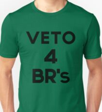 Veto 4 BR's! Unisex T-Shirt