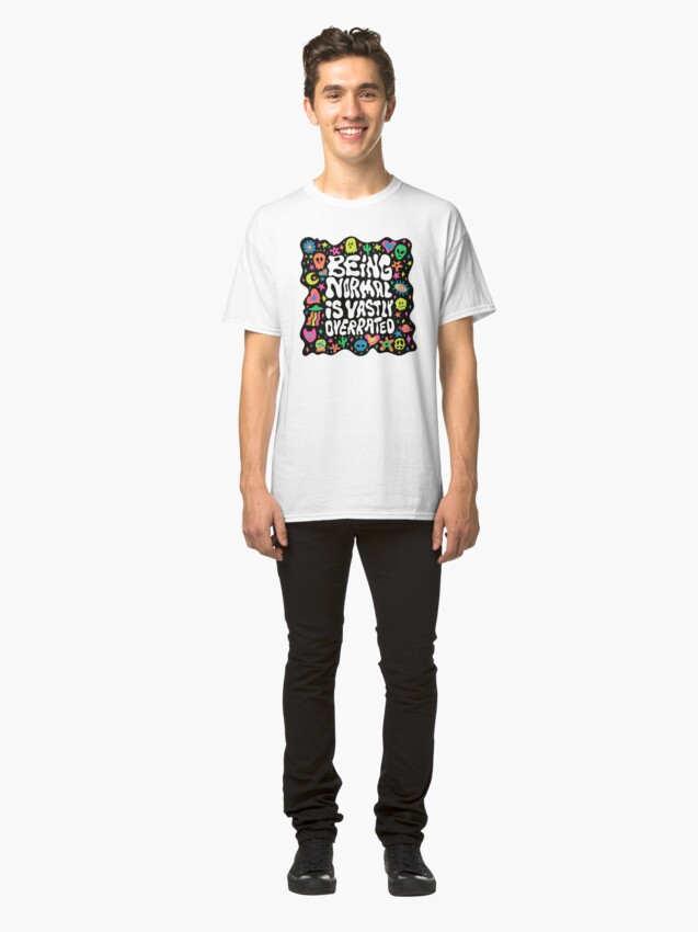 Alternate view of Being normal is vastly overrated Classic T-Shirt