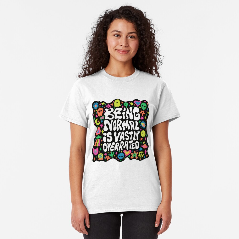 Being normal is vastly overrated Classic T-Shirt