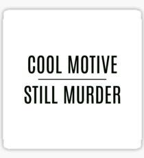 'Cool Motive, Still Murder' on White Sticker