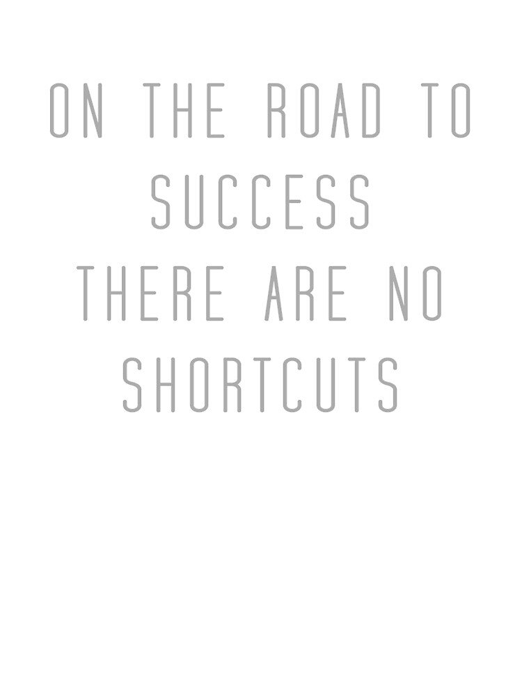 On The Road To Success There Are No Shortcuts By Qlubwear Redbubble