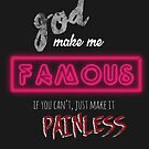 God Make Me Famous by StevePaulMyers